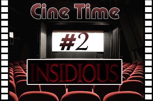 Cine Time #2 - INSIDIOUS 1 & 2 - Rhzf