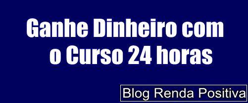 Como-ganhar-dinheiro-com-o-curso-24-horas-rendapositiva2.blogspot