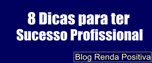 8-dicas-para-ter-sucesso-profissional-rendapositiva2.blogspot