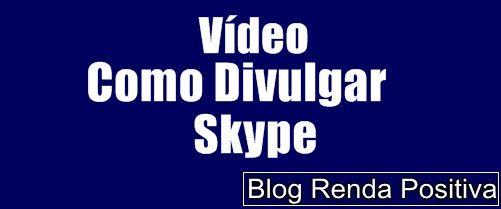 Como-divulgar-no-skype-gratis-rendapositiva2.blogspot