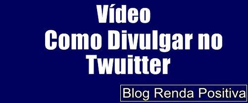 Como-divulgar-no-twuitter-gratis-rendapositiva2.blogspot