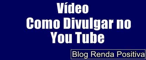 Como-divulgar-no-you-tube-rendapositiva2.blogspot