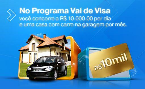 No Programa Vai de Visa você  concorre a R$10.000,00 por dia e uma casa com carro na garagem por mês.